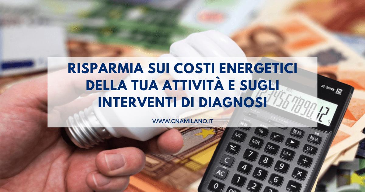 risparmia sui costi energetici della tua attività e sugli interventi di diagnosi